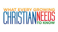 What Every Growing Christian Needs to Know