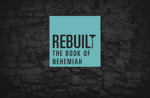 Rebuilt Life: The Book of Nehemiah